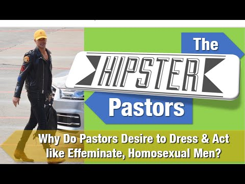 Why Do Pastors Desire to Dress and Act Like Effeminate, Homosexual Men?