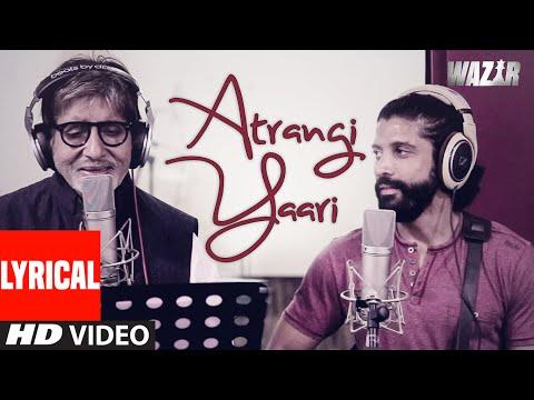 Atrangi Yaari LYRICAL VIDEO Song | WAZIR | Amitabh