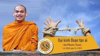 KINH TRUNG BỘ 38: ĐẠI KINH ĐOẠN TẬN ÁI - SƯ PHƯỚC TOÀN - NGÀY 14 - 03 - 2019