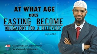 At what age does fasting become obligatory for a believer? by Dr Zakir Naik