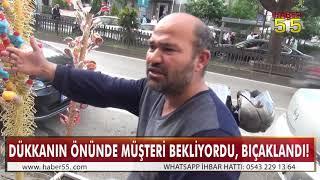 SAMSUN'DA TARTIŞTIĞI ESNAFA BIÇAKLA SALDIRDI!