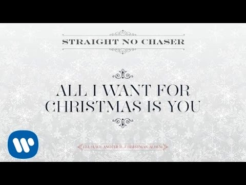 Straight No Chaser - All I Want For Christmas Is You [Official Audio]