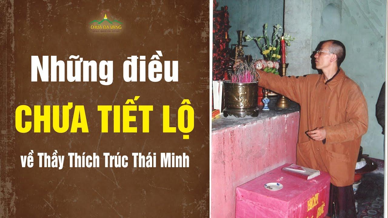 Những điều chưa từng tiết lộ về Thầy Thích Trúc Thái Minh