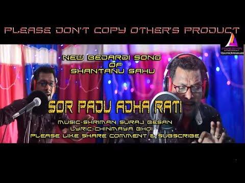 Video SOR PADU ADHA RAATI || STUDIO VERSION || SHANTANU SAHU download in MP3, 3GP, MP4, WEBM, AVI, FLV January 2017