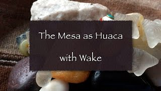 The Mesa as Huaca with Wake