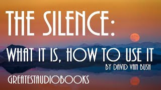 THE SILENCE: What It Is, How To Use It - FULL AudioBook | Greatest AudioBooks