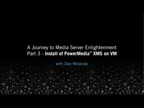 Install of PowerMedia XMS on VM(Virtual Machine): A Journey to Media Server Enlightenment