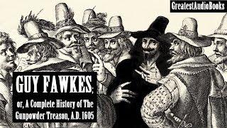 GUY FAWKES: OR A COMPLETE HISTORY OF THE GUNPOWDER TREASON - FULL AudioBook | GreatestAudioBooks