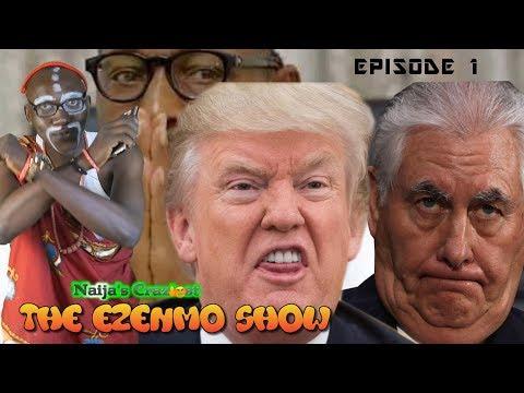 Buhari's Bad Luck Makes Donald Trump Sack Rex Tillerson || THE EZENMO SHOW EP1