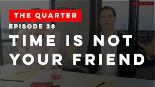 The Quarter Episode 28: Time Is Not Your Friend