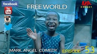 FREE WORLD (Mark Angel Comedy) (Episode 53)