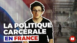 Vidéo : la politique carcérale en France
