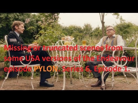 Missing Scenes from Endeavour Episode PYLON, Season 6 from some USA Regions.