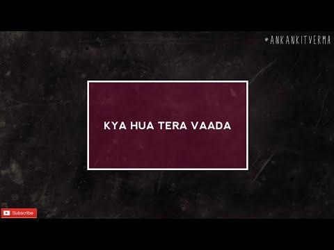 Video KYA HUA TERA VAADA (COVER)   Lyrics video download in MP3, 3GP, MP4, WEBM, AVI, FLV January 2017