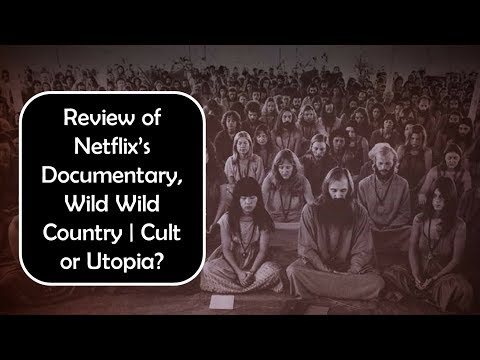 A Review of Netflix Documentary Wild Wild Country | Rajneeshpuram: Cult or Utopia | My Thoughts