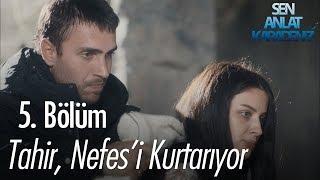 Video Tahir, Nefes'i kurtarıyor - Sen Anlat Karadeniz 5. Bölüm MP3, 3GP, MP4, WEBM, AVI, FLV Agustus 2018