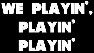 Playin' - YG Ft. Wiz Khalifa & Young Jeezy - Lyrics