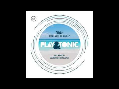 Goyah - Don't Make Me Wait (Original Mix) // 029