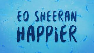 Video Ed Sheeran - Happier (Lyrics) MP3, 3GP, MP4, WEBM, AVI, FLV Juni 2018