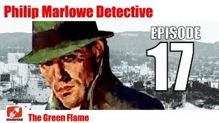 Philip Marlowe Detective - 17 - The Green Flame - Raymond Chandler Radio Show Audiobook Mystery