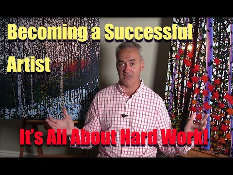 Becoming a Successful Artist... It's all about Hard Work,