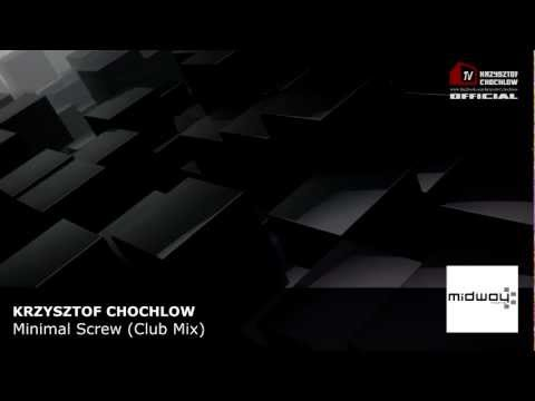 Krzysztof Chochlow - Minimal Screw (Club Mix)
