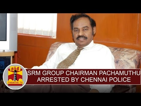 SRM-Group-Chairman-Pachamuthu-arrested-over-cheating-case-Thanthi-TV
