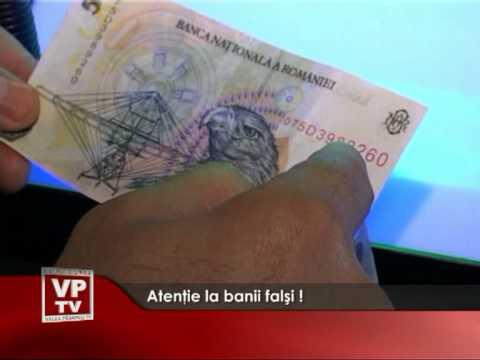 Atentie la banii falsi!
