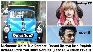 Video Nickname Oplet Tua Memberi Donasi Lebih Dari Rp.250 Juta Ke YouTuber Gaming (Tepe46, Audrey FF, dll) MP3, 3GP, MP4, WEBM, AVI, FLV Januari 2019