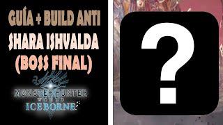 MINIGUÍA + BUILD ANTI SHARA ISHVALDA (BOSS FINAL) - MHW Iceborne (Gameplay Español)