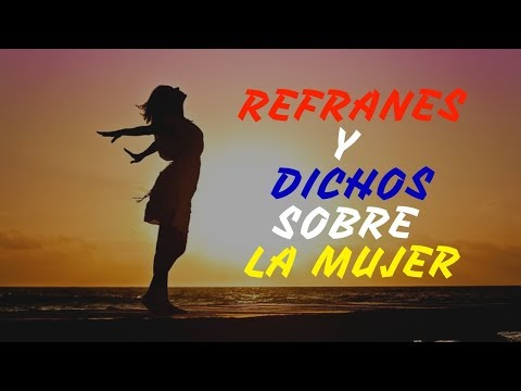 Frases celebres - 20 REFRANES Y DICHOS POPULARES SOBRE LA MUJER