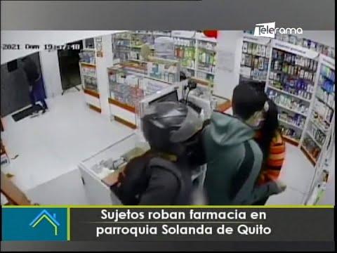 Sujetos roban farmacia en parroquia Solanda de Quito