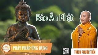 Báo Ân Phật - Thầy Thích Phước Tiến