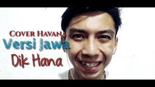 Havana-Camila Cabello, Cover Versi Jawa ( Dik Hana ) by AV MahMoh