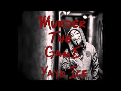 Yayo Ice - Murder The Game