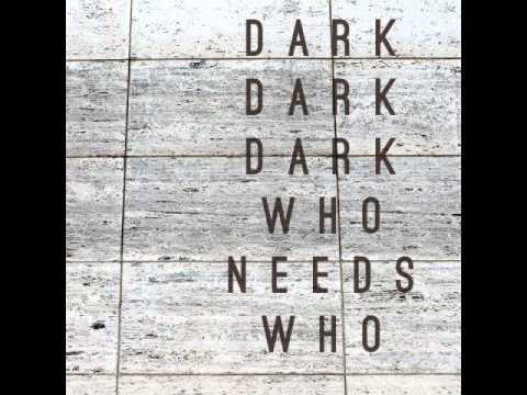 Dark Dark Dark - Who Needs Who lyrics