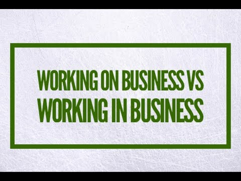 Working ON Business vs. Working IN Business