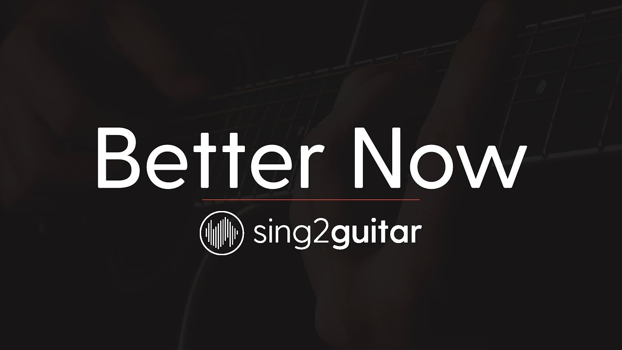 Better Now (Higher Key – Acoustic Guitar Karaoke) Post Malone & Troye Sivan