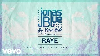 Jonas Blue - By Your Side (Madison Mars Remix) ft. RAYE Video
