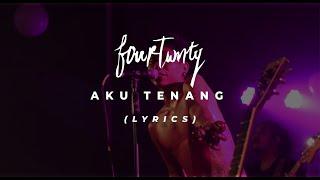 Fourtwnty - Aku Tenang [Lyrics]