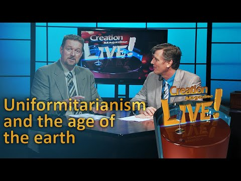 Uniformitarianism and the age of the earth (Creation Magazine LIVE! 5-19)