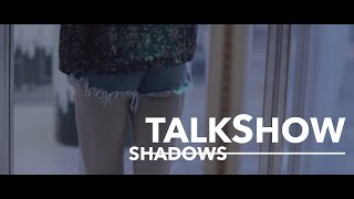 Video TALKSHOW - SHADOWS