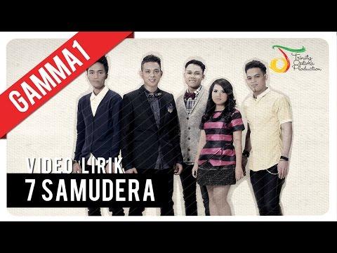 Gamma1 - 7 Samudera | Video Lirik
