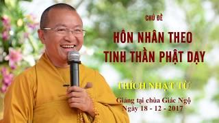 Hôn Nhân Theo Tinh Thần Phật Dạy - TT. Thích Nhật Từ | Pháp Thoại Mới Nhất 2017
