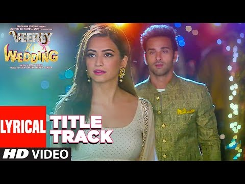 Veerey Ki Wedding (Title Track) LYRICAL | Navraj H