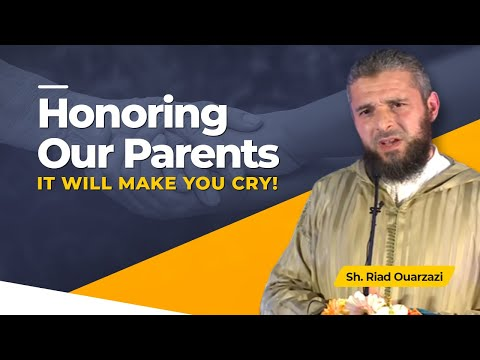 Honoring Our Parents - IT WILL MAKE YOU CRY! - Sh. Riad Ouarzazi