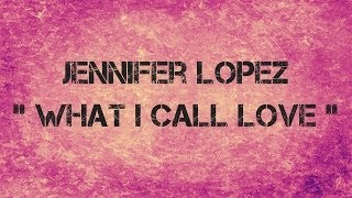Jennifer Lopez - What I Call Love lyrics (Italian translation). | [Verse], Whatever you don't know, Baby, I will teach you, Anywhere you go, Know my love can...