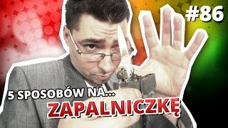 Video 5 sposobów na... ZAPALNICZKĘ MP3, 3GP, MP4, WEBM, AVI, FLV Agustus 2018