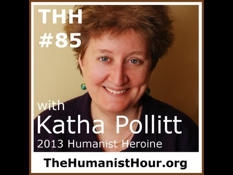 humanist - In this month's podcast, Todd Stiefel and co-host Jamila Bey welcome Katha Pollitt, the recipient of the American Humanist Association's 2013 Humanist Heroin...