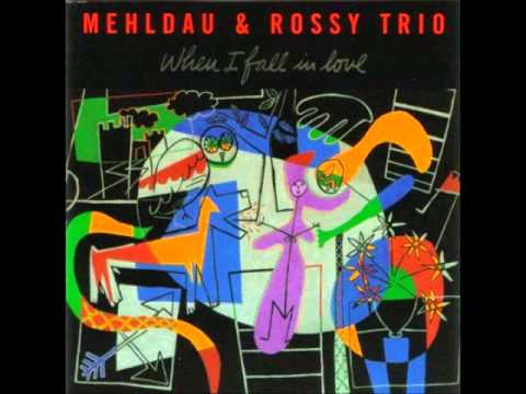 Mehldau & Rossy Trio – When I Fall in Love